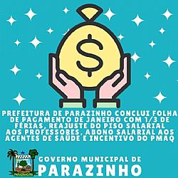 Prefeitura de Parazinho conclui folha de pagamento de janeiro com 1/3 de férias, reajuste do piso salarial aos professores, abono salarial aos agentes de saúde e incentivo do PMAQ